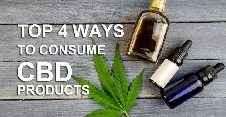 Top 4 Ways To Consume CBD Products